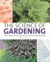 Jones, Peter - The Science of Gardening: The Hows and Whys of Successful Growing - 9781847972422 - V9781847972422