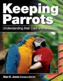 Jones, Alan - Keeping Parrots: Understanding Their Care and Breeding - 9781847972637 - V9781847972637