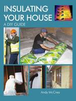 McCrea, Andy - Insulating Your House: A DIY Guide - 9781847972668 - V9781847972668