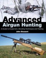 Bezzant, John - Advanced Airgun Hunting: A Guide to Equipment, Shooting Techniques and Training - 9781847972941 - V9781847972941
