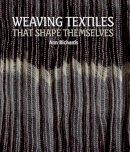 Richards, Ann - Weaving Textiles That Shape Themselves - 9781847973191 - V9781847973191