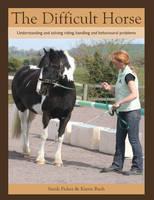 Fisher, Sarah, Bush, Karen - The Difficult Horse: Understanding and Solving Riding, Handling and Behavioural Problems - 9781847974273 - V9781847974273