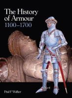 Walker, Paul F. - The History of Armour 1100-1700 - 9781847974525 - V9781847974525