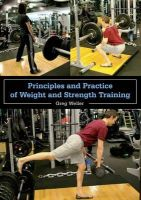 Weller, Greg - Principles and Practice of Weight and Strength Training - 9781847974884 - KTG0016691