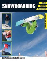 Wakeham, Dan, Everard, Sophie - Snowboarding: Skills - Training - Techniques (Crowood Sports Guides) - 9781847975201 - V9781847975201