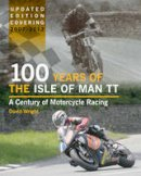Wright, David - 100 Years of the Isle of Man TT: A Century of Motorcycle Racing - Updated Edition covering 2007 - 2012 - 9781847975522 - V9781847975522