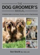Gould, Sue - The Dog Groomer's Manual - 9781847975904 - V9781847975904