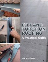 Richardson, Tim - Felt and Torch on Roofing: A Practical Guide - 9781847976932 - V9781847976932