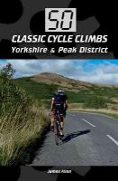 Allen, James - 50 Classic Cycle Climbs: Yorkshire & The Peak District - 9781847977625 - V9781847977625
