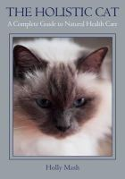 Mash, Holly - The Holistic Cat: A Complete Guide to Natural Health Care - 9781847977809 - V9781847977809