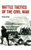 Griffith, Paddy - Battle Tactics of the Civil War - 9781847977892 - V9781847977892