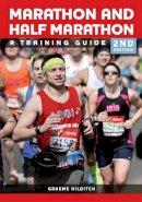 Hilditch, Graeme - The Marathon and Half Marathon: A Training Guide - 9781847978288 - V9781847978288
