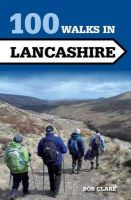 Clare, Bob - 100 Walks in Lancashire (Crowood Walking Guides) - 9781847978998 - V9781847978998