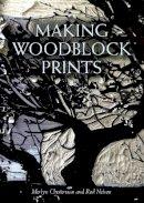 Chesterman, Merlyn, Nelson, Rodger - Making Woodblock Prints - 9781847979032 - V9781847979032