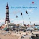 Brodie, Allan, Whitfield, Matthew - Blackpool's Seaside Heritage (Informed Conservation) - 9781848021105 - V9781848021105