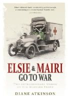 Diane Atkinson - Elsie and Mairi Go to War: Two Extraordinary Women on the Western Front - 9781848091351 - V9781848091351