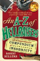 Robert Sellers - An A-Z of Hellraisers: A Comprehensive Compendium of Outrageous Insobriety - 9781848092464 - V9781848092464