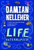 Damian Kelleher - Life, Interrupted - 9781848120037 - V9781848120037