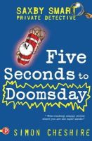 Simon Cheshire - Five Seconds to Doomsday and Other Case Files: Bk.6 (Saxby Smart: Private Detective) - 9781848120273 - KNH0002993