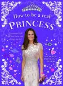 Williams, Mel - How to be a Real Princess - 9781848122307 - V9781848122307