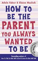 Adele Faber, Elaine Mazlish - How to be the Parent You Always Wanted to be - 9781848124059 - V9781848124059