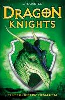 Castle, J. R. - The Shadow Dragon (Dragon Knights) - 9781848124608 - V9781848124608