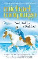 Morpurgo, Michael - Not Bad for a Bad Lad - 9781848124714 - V9781848124714