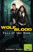 Rigby, Robert - Wolfblood: Pull of the Moon - 9781848125179 - 9781848125179