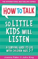 Faber, Joanna, King, Julie - How to Talk So Little Kids Will Listen: A Survival Guide to Life with Children Ages 2-7 - 9781848126145 - 9781848126145