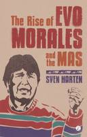 Harten, Sven - The Rise of Evo Morales and the MAS - 9781848135239 - V9781848135239