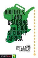 ed. Prosper B. Matondi, Kjell Havnevik and Atakilte Beyene - Biofuels, Land Grabbing and Food Security in Africa - 9781848138780 - V9781848138780