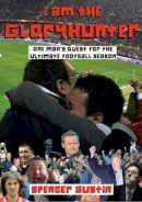 Austin, Spencer - I Am the Gloryhunter: One Man's Quest For the Ultimate Football Season - 9781848183995 - V9781848183995