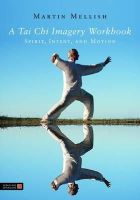 Mellish, Martin - A Tai Chi Imagery Workbook: Spirit, Intent, and Motion - 9781848190290 - V9781848190290
