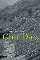 Towler, Solala - Cha Dao: The Way of Tea, Tea as a Way of Life - 9781848190320 - V9781848190320