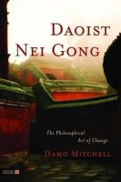 Mitchell, Damo - Daoist Nei Gong: The Philosophical Art of Change - 9781848190658 - V9781848190658