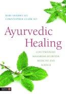 Sharma, Hari M., Clark, Christopher - Ayurvedic Healing: Contemporary Maharishi Ayurveda Medicine and Science - 9781848190696 - V9781848190696