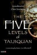 Xiaowang, Chen - The Five Levels of Taijiquan - 9781848190931 - V9781848190931
