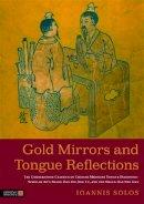 Ioannis Solos - Gold Mirrors and Tongue Reflections: The Cornerstone Classics of Chinese Medicine Tongue Diagnosis-The Ao Shi Shang Han Jin Jing Lu, and the Shang Han She Jian - 9781848190955 - V9781848190955