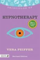 Peiffer, Vera - Principles of Hypnotherapy: What It Is, How It Works, and What It Can Do for You - 9781848191266 - V9781848191266