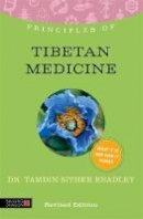 Bradley, Dr. Tamdin Sither - Principles of Tibetan Medicine: What It Is, How It Works, and What It Can Do for You - 9781848191341 - V9781848191341