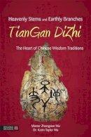 Wu, Zhongxian; Wu, Karin Taylor - Heavenly Stems and Earthly Branches - TianGan DiZhi - 9781848191518 - V9781848191518