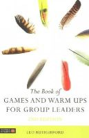 Leo Rutherford - The Book of Games and Warm Ups for Group Leaders - 9781848192355 - V9781848192355