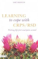 Karen Rodham - Learning to Cope With CRPS / RSD: Putting Life First and CRPS / RSD Second - 9781848192409 - V9781848192409