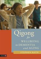 Rath, Stephen - Qigong for Wellbeing in Dementia and Aging - 9781848192539 - V9781848192539