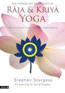 Sturgess, Stephen - The Supreme Art and Science of Raja and Kriya Yoga: The Ultimate Path to Self-Realisation - 9781848192614 - V9781848192614