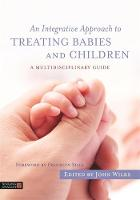 - An Integrative Approach to Treating Babies and Children: A Multidisciplinary Guide - 9781848192829 - V9781848192829