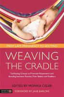 - Weaving the Cradle: Facilitating Groups to Promote Attunement and Bonding between Parents, Their Babies and Toddlers - 9781848193116 - V9781848193116
