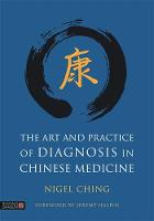Ching, Nigel - The Art and Practice of Diagnosis in Chinese Medicine - 9781848193147 - V9781848193147