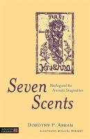 Abram, Dorothy P. - Seven Scents: Healing and the Aromatic Imagination - 9781848193499 - V9781848193499