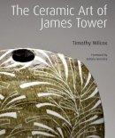Timothy Wilcox, Antony Gormley - The Ceramic Art of James Tower - 9781848220706 - V9781848220706